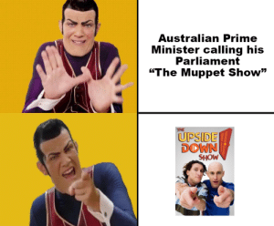 "Australian, Muppet, and Down: Australian Prime  Minister calling his  Parliament  ""The Muppet Show""  THE  UPSIDE  DOWN  SHOW G'day"