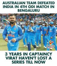 India, Match, and Australian: AUSTRALIAN TEAM DEFEATED  INDIA IN 4TH ODI MATCH IN  BENGALURU  ER  tar  AUGHING  3 YEARS IN CAPTAINCY  VIRAT HAVEN'T LOSTA  SERIES TILL NOW