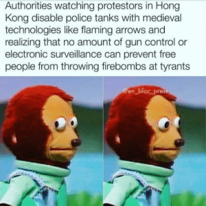 2nd Amendments are for Pussies!: Authorities watching protestors in Hong  Kong disable police tanks with medieval  technologies like flaming arrows and  realizing that no amount of gun control or  electronic surveillance can prevent free  people from throwing firebombs at tyrants  @en_bloc_press 2nd Amendments are for Pussies!