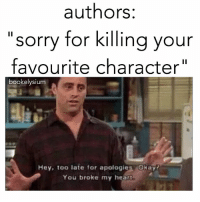 qotd: who's your favourite character? 👌: authors:  sorry for killing your  favourite character  bookelysium  Hey, too late for apologies Okay?  You broke my heart qotd: who's your favourite character? 👌