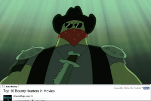 Bad, Movies, and Com: Auto Replay  cleaned by Adblock for YoutubeTM  Share  Top 10 Bounty Hunters in Movies  WatchMojo.com  molo Dont get on his bad side.