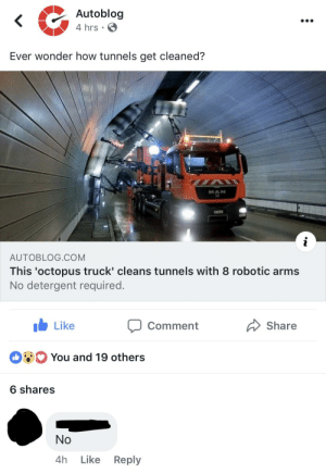 Grandpa, Thank You, and Cool: Autoblog  4 hrs e  Ever wonder how tunnels get cleaned?  MAN  AUTOBLOG.COM  This 'octopus truck' cleans tunnels with 8 robotic arms  No detergent required.  b Like  Comment  Share  You and 19 others  6 shares  No  4h Like Reply Thank you grandpa, very cool!