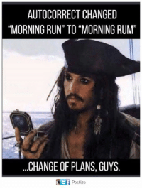"""Autocorrection: AUTOCORRECT CHANGED  """"MORNING RUN"""" TO MORNING RUM""""  CHANGE OF PLANS, GUYS  C f Postize"""