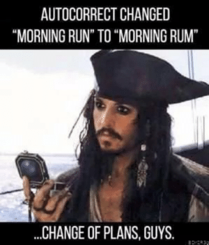 "Autocorrect, Run, and Change: AUTOCORRECT CHANGED  MORNING RUN"" TO ""MORNING RUM""  CHANGE OF PLANS, GUYS. Soo meaningful.."