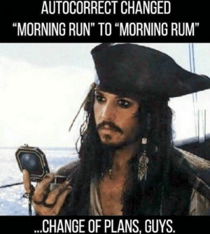 "Change of plans 😂: AUTOCORRECT CHANGED  ""MORNING RUN"" TO ""MORNING RUM""  ...CHANGE OF PLANS, GUYS. Change of plans 😂"