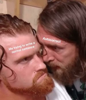 Invest now and have Daniel Bryan invade your personal space!: Autocorrect  Me trying to write a  normal sentence Invest now and have Daniel Bryan invade your personal space!
