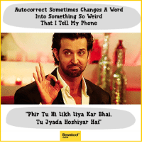 """Does this happen to you? :P  Shop now - http://bwkf.shop/View-Collection: Autocorrect Sometimes Changes A Word  Into Something So Weird  That I Tell My Phone  """"Phir Tu Hi likh liya Kar Bhai.  Tu Jyada Hoshiyar Hai""""  Bewakoof  .com Does this happen to you? :P  Shop now - http://bwkf.shop/View-Collection"""