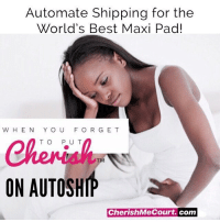 That's right! Every month you can have the World's Best Maxi's delivered to your door! Experience the benefits of Cherish™️!💖 1️⃣No leaks! 2️⃣No odor! 3️⃣Stay dry all day! 4️⃣Kiss those annoying cramps goodbye!😘 * * Simply create a customer account and choose the frequency of delivery! 🙌🏽 Simply create a customer account and choose the frequency of delivery! 🙌🏽 Set deliveries between cycles to always be prepared. ➡️No minimum required! ️⃣Click on the CherishMeCourt hashtag to read real testimonies! You'll see that LadiesLoveCherish: Automate Shipping for the  World's Best Maxi Pad!  W HEN YOU F O RGE T  Cherish  ON AUTOSH  TO PUT  TM  CherishMeCourt. com That's right! Every month you can have the World's Best Maxi's delivered to your door! Experience the benefits of Cherish™️!💖 1️⃣No leaks! 2️⃣No odor! 3️⃣Stay dry all day! 4️⃣Kiss those annoying cramps goodbye!😘 * * Simply create a customer account and choose the frequency of delivery! 🙌🏽 Simply create a customer account and choose the frequency of delivery! 🙌🏽 Set deliveries between cycles to always be prepared. ➡️No minimum required! ️⃣Click on the CherishMeCourt hashtag to read real testimonies! You'll see that LadiesLoveCherish
