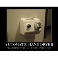 Hand Dryer: AUTOMATIC HAND DRYER  HELPING PEOPLE DRY THEIR HANDs ON THEIR PANTs SINCE 1948.