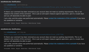 Why do my comments immediately get deleted? I've been part of this subreddit for months now and I really don't get it: AutoModerator Notification:  from /u/AutoModerator sent 8 minutes ago  https://www.reddit.com/r/PewdiepieSubmissions/comments/ed8y75/vsco_girls_must_be_fuming_rn/fbgspod/?  context=3  Hi there! your comment has been removed as your account does not meet our posting requirements. This is not  related to the content of this comment - this is just an anti-spam measure against spammers. give it a couple days  and you will absolutely be able to post!  I am a bot, and this action was performed automatically. Please contact the moderators of this subreddit if you have  any questions or concerns.  Permalink Delete Report Block User Mark Unread Reply  AutoModerator Notification:  from /u/AutoModerator sent 3 days ago  https://www.reddit.com/r/PewdiepieSubmissions/comments/eblrwn/funny_d/fb7718t/  Hi there! your comment has been removed as your account does not meet our posting requirements. This is not  related to the content of this comment - this is just an anti-spam measure against spammers. give it a couple days  and you will absolutely be able to post!  I am a bot, and this action was performed automatically. Please contact the moderators of this subreddit if you have  any questions or concerns.  Permalink Delete Report Block User Mark Unread Reply Why do my comments immediately get deleted? I've been part of this subreddit for months now and I really don't get it