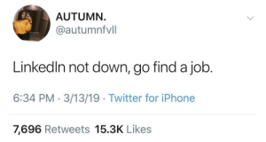 Iphone, Twitter, and iPhone 7: AUTUMN.  @autumnfvll  Linkedln not down, go find a job  6:34 PM 3/13/19 Twitter for iPhone  7,696 Retweets 15.3K Likes Somebody needs to see this