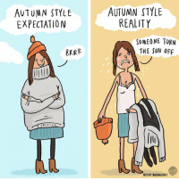 Memes, Reality, and 🤖: AUTUMN STYLE  EXPECTATION  AUTUMN STYLE  REALITY  SOMEONE TURN  THE SUN OFF  8RRR  0つ  BFUK  BECKY BARNICOAT I just wanna wear my scarves... (By @beckybarnicomics)