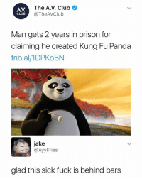 Makes me feel so much safer Follow me (@mememang) for the funniest memes daily if you're not already: AV  CLUB  The A.V. Club  @TheAVClub  Man gets 2 years in prison for  claiming he created Kung Fu Panda  trib.al/1DPKo5N  jake  @AyyFries  glad this sick fuck is behind bars Makes me feel so much safer Follow me (@mememang) for the funniest memes daily if you're not already