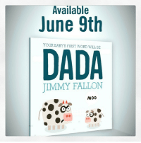 """Jimmy Fallon, Target, and Http: Available  June 9th  YOUR BABY'S FIRST WORD WILL BE  DADA  JIMMY FALLON  M00 <p>Your Baby&rsquo;s First Word Will Be Dada available for preorder now. <a href=""""http://www.DADAbook.com"""" target=""""_blank"""">www.DADAbook.com</a> - Jimmy</p>"""
