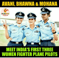 There is no force equal to a women determined to rise :): AVANI, BHAWNA & MOHANA  MEET INDIA'S FIRST THREE  WOMEN FIGHTER PLANE PILOTS There is no force equal to a women determined to rise :)