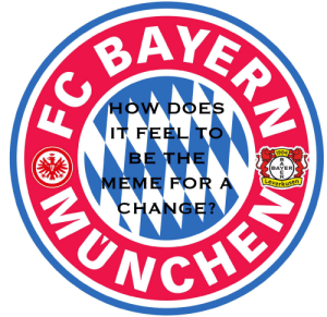 Meme, Soccer, and Change: AVE  ER  BAY  HOW DOES  IT FEEL TO  1904  BE THE  BAYER  Leverkusen  MEME FOR A  CHANGE?  NCHE they've done it. they have beaten bayern in there own backyard .