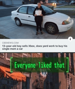 I feel like I let my mum down: AVE  i  CBSNEWS.COM  13-year-old boy sells Xbox, does yard work to buy his  single mom a car  Everyone liked that I feel like I let my mum down