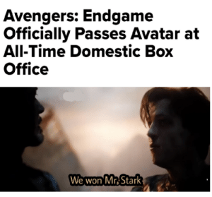 Avatar, Avengers, and Box Office: Avengers: Endgame  Officially Passes Avatar at  All-Time Domestic Box  Office  We won Mr Stark You did it sir!