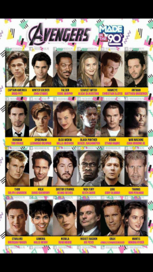 Avengers 90s style (i.redd.it): AVENGERS  IN  THE  CAPTAIN AMERICA  BRAD PITT  WINTER SOLDIER  OHN STAMOS  FALCON  EDDIE MURPHY ALICIA SILVERSTONE CHIRISTIAN SLATER MATTHEW BRODERIC  SCARLET WITCH  HAWKEYE  ANTMAN  IRONMAN  TOM CRUISE LEONARDO DICAPRIO MILLA JOVOVICH DENZEL WASHINGTON ETHAN HAWKE CUBA GOODING IR  SPIDERMAN  BLCK WIDOW  BLACK PANTHER  VISION  WAR MACHINE  BOCHIBOCHL PE  BOCHIBOCHLPE BOCHIBP  THOR  DOLPH LUNDGREN  HULK  DAVID DUCHOVNY  DOCTOR STRANGE  KEANU REEVES  NICK FURY  KEITH DAVID  LOKI  GARY OLOMAN  THANOS  RON PERLMAN  STARLORD  BRENDAN FRASER  GAMORA  HALLE BERRY  NEBULA  DEMI MOORE  DRAX  OE PESCIARSOLD SCHWARZENEGGER WINONA RYDER  ROCKET RACOON  MANTIS Avengers 90s style (i.redd.it)