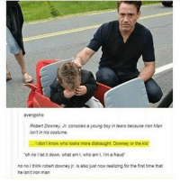 Funny, Iron Man, and Memes: avengwho  Robert Downey, Jr. consoles a young boy in tears because Iron Man  isn't in his costume  I don't know who looks more distraught: Downey or the kid  oh no I let it down, what am I, who am I, I'm a fraud  no no i think robert downey jr. is also just now realizing for the first time that  he isnt iron man Follow us for more funny tumblr & textposts!!