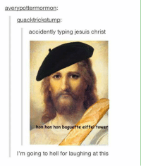 hon hon hon: aVer  ottermormon  uacktrickstum  accidently typing jesuis christ  hon hon hon baguette eiffeltower  I'm going to hell for laughing at this