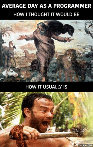 9gag, How, and Com: AVERAGE DAY AS A PROGRAMMER  HOW ITHOUGHT IT WOULD BE  HOW IT USUALLY IS  VIA 9GAG.COM My day