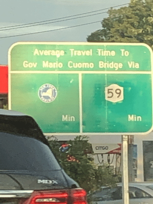 This average travel time sign that doesn't show the average travel time.: Average: Travel Time To  Gov Mario Cuomo Bridge Via  59  Min  Min  CITGO  MDX This average travel time sign that doesn't show the average travel time.