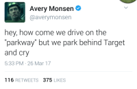 """Target, Drive, and Irl: Avery Monsen  @averymonsen  hey, how come we drive on the  parkway"""" but we park behind Target  and cry  5:33 PM-26 Mar 17  116 RETWEETS 375 LIKES me_irl"""
