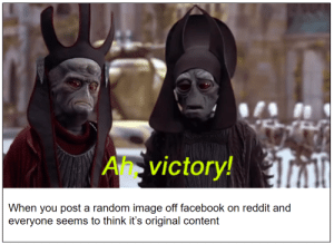 Facebook, Funny, and Reddit: Avictory!  When you post a random image off facebook on reddit and  everyone seems to think it's original content Feels good man