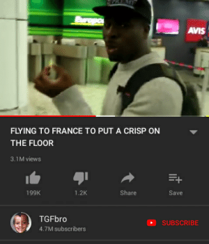 France, Fly, and Share: AVIS  FLYING TO FRANCE TO PUT A CRISP ON  THE FLOOR  3.1M views  1.2K  Share  199K  Save  TGFbr  SUBSCRIBE  4.7M subscribers Two madlads fly to France