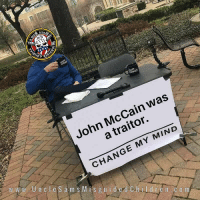 "America, Donald Trump, and Fake: avni  ROWDER  John McCain was  a traitor.  1  CHANGE MY MIND  sguidedthildran.cam  0 For all those saying RIP McCain, need to remember treason is punishable by death. There was a time in our country when we hanged traitors and It didn't matter if they served or not. How soon some of you forget that our country is currently divided because of one fake document turned in by McCain. Sen. John McCain addresses conspiracy theories regarding the salacious so-called Steele dossier in his new book, ""The Restless Wave,"" defending his decision to turn over the documents to former FBI Director James Comey. The Arizona Republican wrote that anyone who doesn't like his decision to give the dossier to the FBI ""can go to hell."" McCain gave the dossier, compiled by former British spy Christopher Steele, to the FBI in December 2016 and the witch hunt begin on President Donald Trump. How many Trump supporters have been attacked over this fake dossier? How much lies and propaganda has been pushed by the media over this Russian scandal fake news bullshit? From the looks of it, I really can't wait for Hillary to go , or George Soros so I can read all of the RIP comments from everyone. The tree of liberty must be refreshed with the blood of tyrants and patriots. God Bless America, lets keep draining the swamp! Just imagine for a second Hillary would had been in charge. mccain-conspiracy-theories-steele-dossier-trump-russia-2018-5 http:-dailycaller.com-2017-06-19-exclusive-soros-clinton-linked-teneo-among-donors-to-mccain-institute- https:-www.theatlantic.com-politics-archive-2012-07-john-mccain-comes-huma-abedins-defense-325724-"