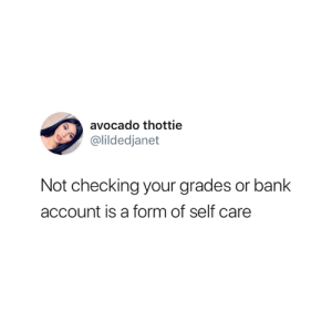 Avocado, Bank, and Account: avocado thottie  @lildedjanet  Not checking your grades or bank  account is a form of self care It really is 😅