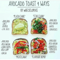 "Ummmm avocados @Regrann from @dr.aaronnd - Simple idea for a satisfying breakfast bonapetit eathealthy eatclean goodfats avocado: AVOCADO TOAST 4 WAYS  BY @BECK LOMAS  PLAIN JANE  TTALLIANO  .AVOCADO  .AVOCADO  RED ONION  ,SALT  .BASIL  PEPPER  TOMATOES  LIME JUICE  AVOCADO  AVOCADO  RED ONION  ,RED ONION  SUNDRIED  CORN CHIPS  TOMATOES  RED CAPP  .CHIVES  SALSA  MEXICANA""  FLAVOUR BOMB Ummmm avocados @Regrann from @dr.aaronnd - Simple idea for a satisfying breakfast bonapetit eathealthy eatclean goodfats avocado"