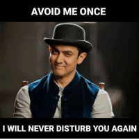 Memes, 🤖, and Disturbed: AVOID ME ONCE  I WILL NEVER DISTURB YOU AGAIN