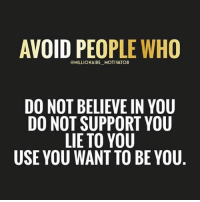 AVOID PEOPLE WHO  @MILLIONAIRE MOTIVATOR  DO NOT BELIEVE IN YOU  DO NOT SUPPORT YOU  LIE TO YOU  USE YOU WANT TO BE YOU Avoid negative people. letsgo