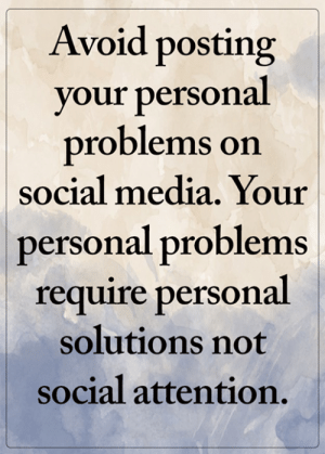Memes, Social Media, and 🤖: Avoid posting  your personal  problems on  social media. Your  personal problems  require personal  solutions not  social attention. <3