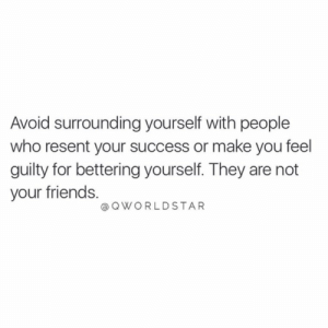 "Friends, Low Key, and Success: Avoid surrounding yourself with people  who resent your success or make you feel  guilty for bettering yourself. They are not  your friends.  @OWORLDSTAR ""Major sign of an envious person is the low-key hate they project on your success..."" 🐍 @QWorldstar #PositiveVibes https://t.co/l1lCzD7nZH"