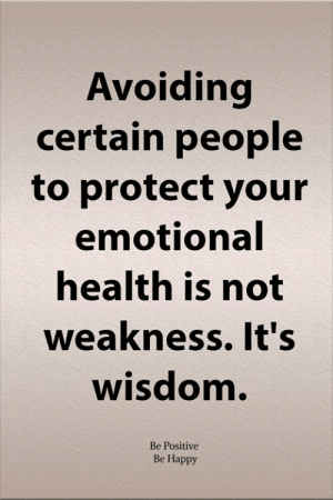 Be Positive: Avoiding  certain people  to protect your  emotional  health is not  weakness. It's  wisdom.  Be Positive  Be Happy