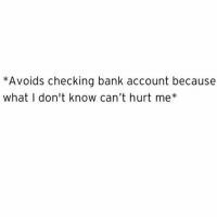Memes, Bank, and Banks: Avoids checking bank account because  what I don't know can't hurt me Ignorance is bliss 💁🏼 Make sure you follow @thespeckyblonde @thespeckyblonde @thespeckyblonde