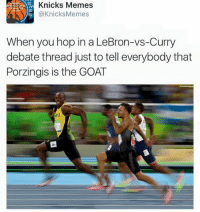 Kristaps Porzingis is the greatest player, rapper, president, chef and pilot of all time. Tag a friend who didn't think Kristaps would be good, and tag a friend who still hasn't seen the light #PorzingisGOATAwareness  -Tommy: AVS G @Knicks Memes  When you hop in a LeBron-vs-Curry  debate thread just to tell everybody that  Porzingis is the GOAT Kristaps Porzingis is the greatest player, rapper, president, chef and pilot of all time. Tag a friend who didn't think Kristaps would be good, and tag a friend who still hasn't seen the light #PorzingisGOATAwareness  -Tommy