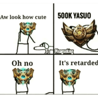 oml😂😂😂 so much hate towards yasuo players ~m: Aw look how cute  500K YASUO  Oh no  It's retarded oml😂😂😂 so much hate towards yasuo players ~m