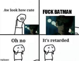 You like that, huh?: Aw look how cuteFUCK BATMAN  Oh no  It's retarded  ingfip.com You like that, huh?