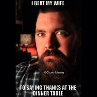 TAG your friends & family or anyone else who needs to see this! 😃🙏 Feel free to repost (mention us if ya don't mind): I BEAT MV WIFE  @Church Memes  TO SAYING THANKS AT THE  DINNER TABLE TAG your friends & family or anyone else who needs to see this! 😃🙏 Feel free to repost (mention us if ya don't mind)