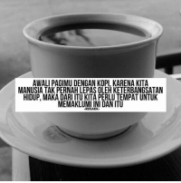 Memes, Quotes, and 🤖: AWALI PAGIMU DENGAN KOPI, KARENA KITA  MANUSIA TAK PERNAH LEPAS OLEH KETERBANGSATAN  HIDUP MAKA DARI ITU KITA PERLU TEMPAT UNTUK  MEMAKLUMI INI DAN ITU  -RUSAKK- Pagi . . rusakk instagramngawur grasagrusu kopirsk . . Background : @ronaldsuhendra . . FOLLOW 👉 @ASIKBARENG FOLLOW 👉 @ARAHTIMUR FOLLOW 👉 @RUSAKVIDEO FOLLOW 👉 @QUOTERECEHAN asikbareng exploreindones instatangerang tangerang quote quotes quotesgram