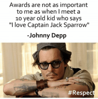 """10 Year Old Kid: Awards are not as important  to me as when I meet a  10 year old kid who says  """"I love Captain Jack Sparrow""""  Johnny Depp"""