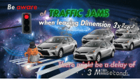 """Reddit, Traffic, and Com: aware  TRAFFIC JAMS  when leaving Dimension 3x2e  there might be a delay of  3 Milliseconds. <p>[<a href=""""https://www.reddit.com/r/surrealmemes/comments/8fmovy/be_aware_of_traffic_jams/"""">Src</a>]</p>"""