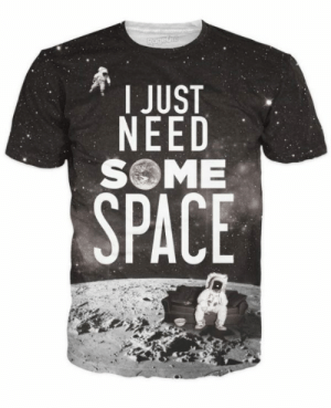 awesomage:  I Just Need Some Space T-Shirt  : awesomage:  I Just Need Some Space T-Shirt