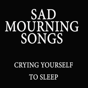 awesomage:Sad Mourning Songs - Crying Yourself to Sleep Spotify Playlist: awesomage:Sad Mourning Songs - Crying Yourself to Sleep Spotify Playlist