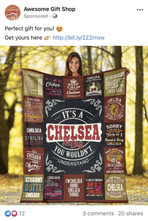 I stumbled across this monstrosity on Facebook: Awesome Gift Shop  Sponsored · O  Family  Chnataas pil  Perfect gift for you! O  Get yours here t http://bit.ly/2Z2rnxw  IMAY BE WRONG  BUT I HIGHTLY  CHELSEA FACTS  CHELSEA  Perfect mixteure  LOYAL  ACTIVE  AMBITIOUS  PERSISTENT  STUBBORN  ATTRACTIVE  FRIENDLY  PERSERVERANCE 7O  AWESOME  DEPENDABLE  DOUBT IT  BECAUSE IM  CHELSEA  150%  B0%  Chelsea  KEEP  CALM  AND LET  90%  150%  ORLNCESS  AND WARRIOR  ben te  Chelsea  Awescme  110%  120%  HANDLE IT  CHEL SEA  CHELSEA  19RARE  TO FIND A  CREAT WHEN FOUND  NOT ONE TO MESS WITH.  IT'S A  MOCH LOVE TO GINE  THE  HEAK  FUN & SWEET.  AI  E MOUH Of  ALONER MOST OF THETIME  ANAZING PERSON 1 SPONTANEOUS  ...  CHELSEA  SORRY  THIS GUY IS  ALREADY  CHELSEA  IS MY NAME  SPOILING  TAKEN BY A  Smart & Sexy  hing  YOU WOULDN  UNDERSTAND  CHELSEA  IS MY GAME  mess  with  -retax  CHELSEA  Don't  Here  CHELSEASAURUS  *you ll get  JURASSKICKED  FM THAT  CHELSEA  STRAIGHT  I'M CHELSEA IHATE BEING OCRAZY  Extra Towgh  1. Highly  SEXY  CHELSEA  Eccentrc  CHELSEA  DOING  CHELSEA  THINGS  OUTTA  2 BOLD SINCE BIRTH  4 WILL KEEP IT REAL  E FIERCELY LOYA  TOU AGENT  BUT M  EVERYONE  TOLD YOU ABOUT  and warrior  &. Sey the mraccerate tachs  *MASTEROWAINING AWAY  C TO TO HMOW  O OSSE tO FORGET  SO I CAN'T HELPIT  CHELSEA  3 comments 20 shares  12 I stumbled across this monstrosity on Facebook