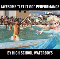 """Memes, Winter, and Summer: AWESOME """"LET IT GO"""" PERFORMANCE  BY HIGH SCHOOL WATERBOYS Where winter meets summer and we all just let go :)"""